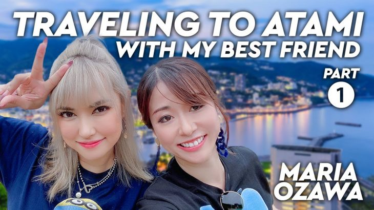 Maria Ozawa | Traveling to Atami with my Best Friend (Part 1)